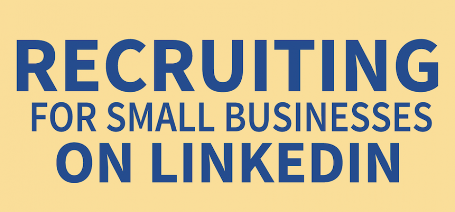 Recruiting for small businesses on LinkedIn