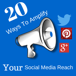 20 Ways To Amplify Your Social Media Reach